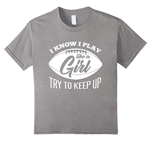 I Play Football T-shirt (Kids I Know I Play Like A Girl - Football T-Shirt Gift 6 Slate)