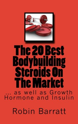 The 20 Best Bodybuilding Steroids On The Market: as well as Growth Hormone and Insulin
