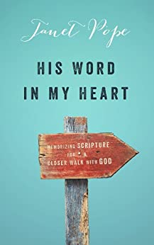 His Word in My Heart: Memorizing Scripture for a Closer Walk with God by [Pope, Janet]
