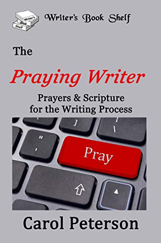 The Praying Writer: Prayers and Scripture for the Writing Process (Writers Book Shelf)
