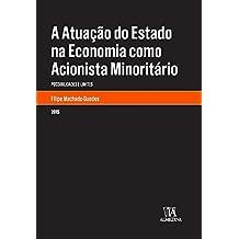 A Atuação do Estado na Economia Como Acionista Minoritário: Possibilidades e Limites