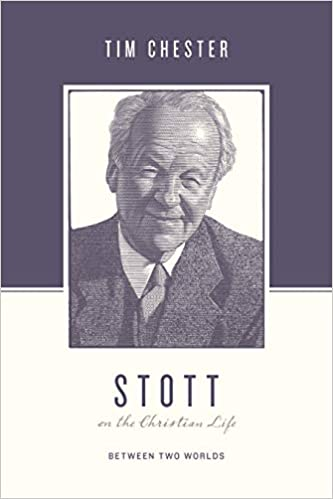 Stott on the Christian Life: Between Two Worlds (Theologians on ...