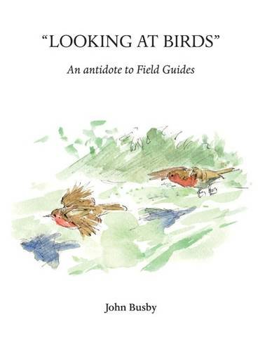 Looking At Birds: An Antidote To Field Guides (Wildlife Art Techniques)