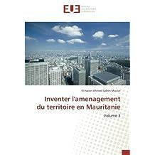 Inventer l'amenagement du territoire en Mauritanie: Volume 3