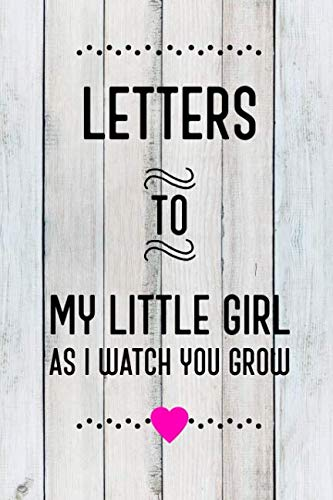 Letters To My Little Girl As I Watch You Grow Up: Baby Shower Gift For Girl Notebook: 6x9 Inch, 120 Page, Blank Lined Journal To Write In