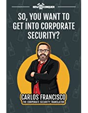 So, You Want to Get into Corporate Security?