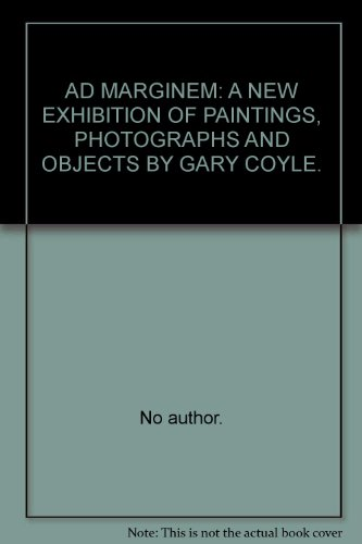 AD MARGINEM: A NEW EXHIBITION OF PAINTINGS, PHOTOGRAPHS AND OBJECTS BY GARY COYLE.