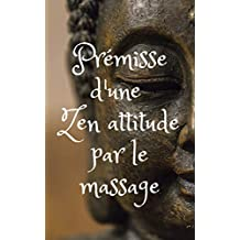 Prémisse d'une Zen attitude par le massage (French Edition)