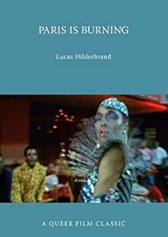 Paris Is Burning: A Queer Film Classic (Queer Film Classics) por [Hilderbrand, Lucas]