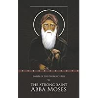 The Strong Saint Abba Moses