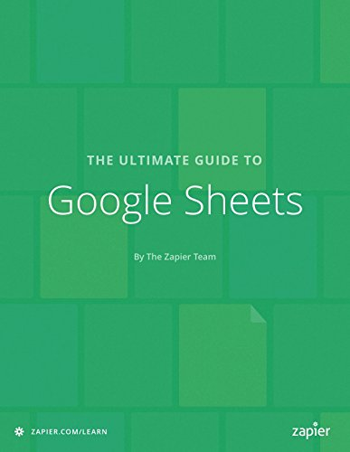 The Ultimate Guide to Google Sheets: Everything you need to build powerful spreadsheet workflows in Google Sheets (Zapier App Guides Book 7) (Best Cloud Backup Service For Business)