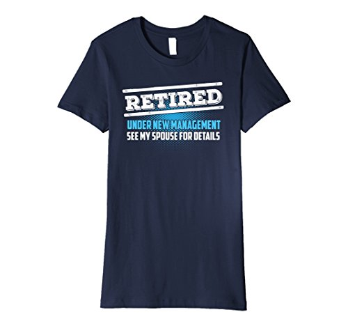 Womens Happy Retirement Gifts - Retired Under New Management Shirt Medium Navy