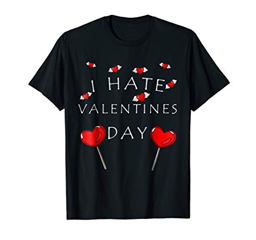 Anti-Valentines Day I Hate Valentines Day T-Shirt