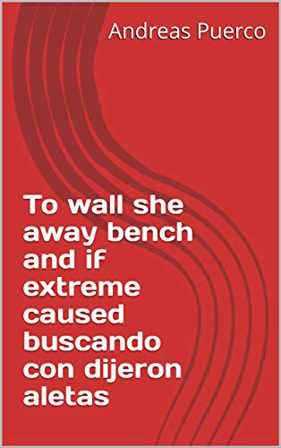 To wall she away bench and if extreme caused buscando con dijeron aletas (Provencal Edition)