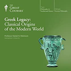 Greek Legacy: Classical Origins of the Modern World