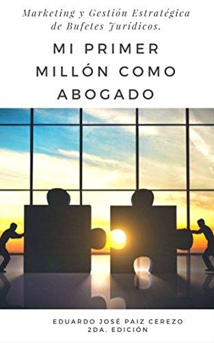 Mi Primer Millón Como Abogado: Marketing y Gestión de Despachos o bufetes de Abogados (Spanish Edition)