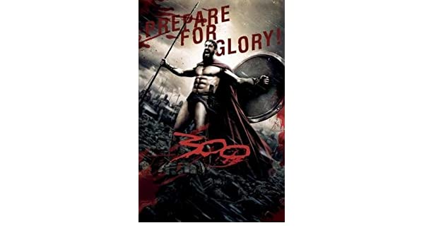 300 Movie Poster Prepare for Glory 24inx36in