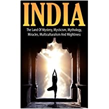 India: The Land of Mystery, Mysticism, Mythology, Miracles, Multiculturalism, and Mightiness (Indian Culture, Indian Tradition)