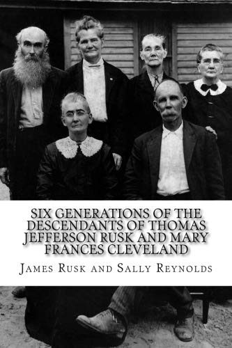 Six Generations of the Descendants of Thomas Jefferson Rusk and Mary Frances Cle