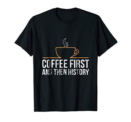 Coffee First and Then History Funny History Teacher TShirt