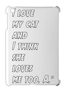 "I love my cat and I think she loves me too. A."""" iPad mini - iPad mini 2 plastic case"