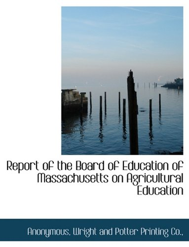Report of the Board of Education of Massachusetts on Agricultural Education ebook