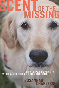 Scent of the Missing: Love and Partnership with a Search-and-Rescue Dog by [Charleson, Susannah]