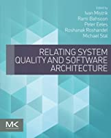 Relating System Quality and Software Architecture Front Cover