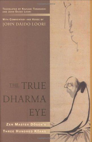 Download The True Dharma Eye: Zen Master Dogen's Three Hundred Koans pdf epub