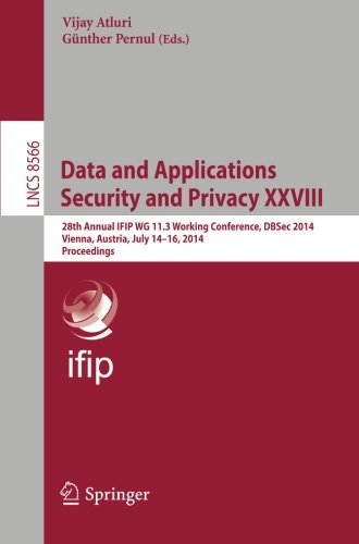 Data and Applications Security and Privacy XXVIII: 28th Annual IFIP WG 11.3 Working Conference, DBSec 2014, Vienna, Austria, July 14-16, 2014, ... Applications, incl. Internet/Web, and HCI) Pdf