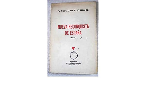 Nueva reconquista de España (Caminos equivocados): Amazon.es: RODRÍGUEZ, P. Teodoro: Libros