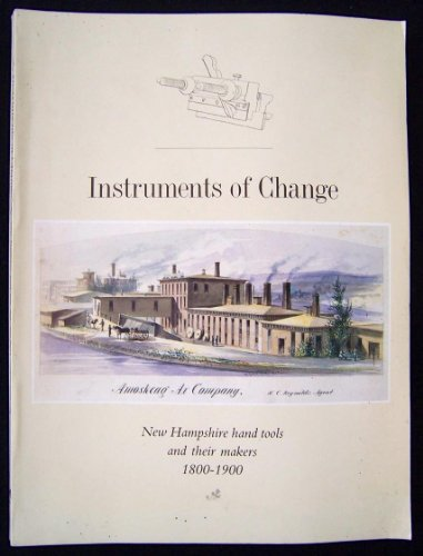 Instruments of Change: New England Hand Tools and Their Makers 1800-1900 by Brand: Phoenix Pub