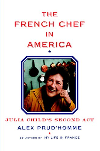 The French Chef in America: Julia Child's Second Act by [Prud'homme, Alex]