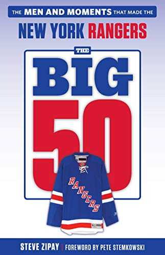The Big 50: New York Rangers: The Men and Moments that Made the New York Rangers por Steve Zipay