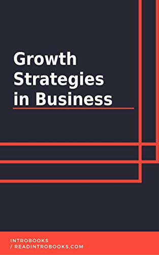 Growth Strategies  in Business by [IntroBooks]
