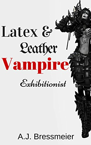 (Latex & Leather Vampire Exhibitionist)