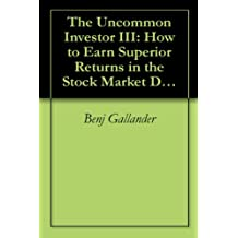 The Uncommon Investor III: How to Earn Superior Returns in the Stock Market Despite Everything