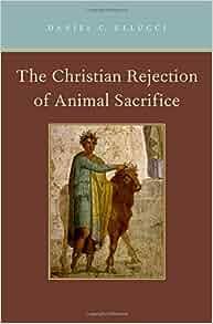 Amazon Com The Christian Rejection Of Animal Sacrifice border=