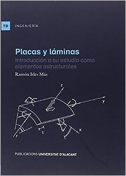 Placas Y Láminas: Introducción A Su Estudio Como Elementos Estructurales por Ramón Irles Mas epub