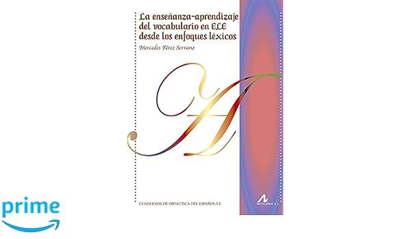 La enseñanza-aprendizaje del vocabulario en ELE desde los enfoques léxicos Cuadernos de didáctica del español L/E: Amazon.es: Mercedes Pérez Serrano : ...