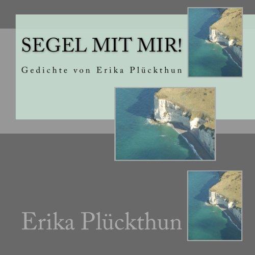 Segel mit mir!: Gedichte von Erika Plückthun