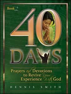 40 Days: Prayer and Devotions to Revive Your Experience with God Book 2 (40 Days Prayer And Devotions Dennis Smith)