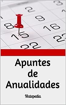 Apuntes de Anualidades: Matepedia de [Ortiz, N.N.]