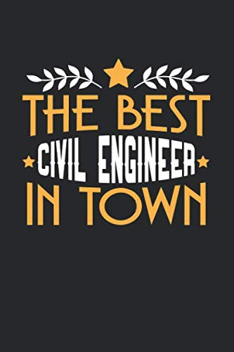 THE BEST CIVIL ENGINEER IN TOWN: 6x9 inches dotgrid notebook, 120 Pages, Composition Book and Journal, funny gift for your favorite Civil Engineer