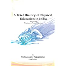 A Brief History of Physical Education in India (New Edition): Reflections on Physical Education