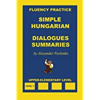 Simple Hungarian, Dialogues and Summaries, Upper-Elementary Level (Simple Hungarian, Fluency Practice, Band 3)