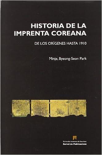 Descargar gratis Historia De La Imprenta Coreana: De Los Or'genes Hasta 1910 Epub