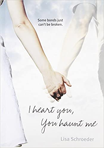 I Heart You Haunt Me By Lisa Schroeder