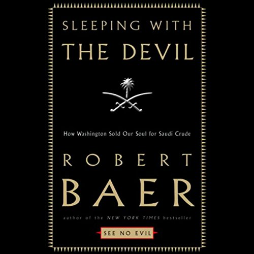 Sleeping with the Devil: How Washington Sold Its Soul for Saudi Crude by Random House Audio