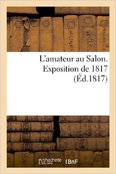L'Amateur Au Salon. Exposition de 1817 (Arts) by Chaignieau (2013-03-10)